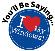 You'll be saying - I Love My Windows!